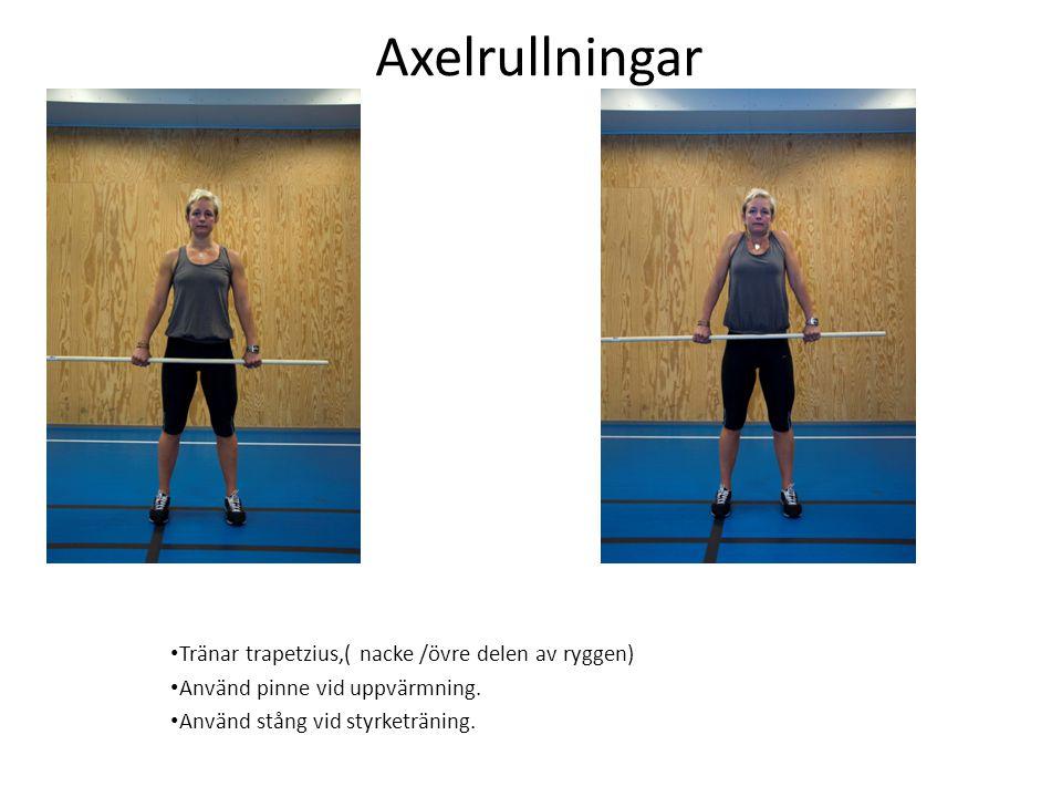 Axelrullningar • Tränar trapetzius,( nacke /övre delen av ryggen) • Använd pinne vid uppvärmning. • Använd stång vid styrketräning.