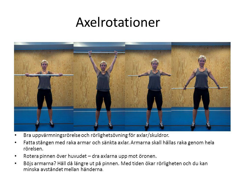 Axelrotationer • Bra uppvärmningsrörelse och rörlighetsövning för axlar/skuldror. • Fatta stången med raka armar och sänkta axlar. Armarna skall hålla