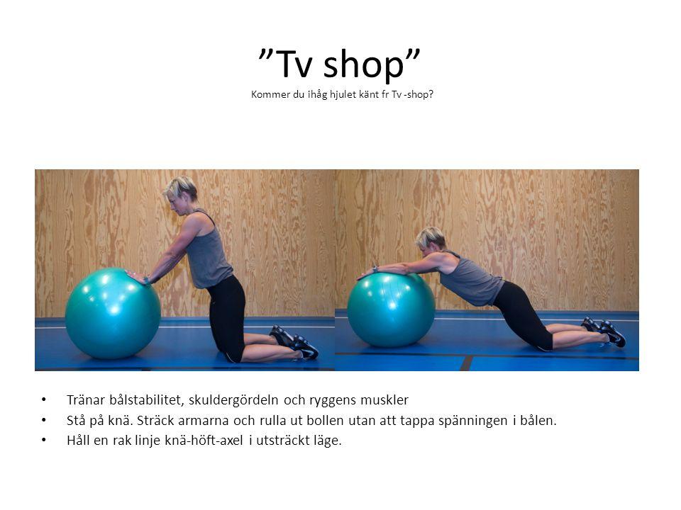 """""""Tv shop"""" • Tränar bålstabilitet, skuldergördeln och ryggens muskler • Stå på knä. Sträck armarna och rulla ut bollen utan att tappa spänningen i båle"""
