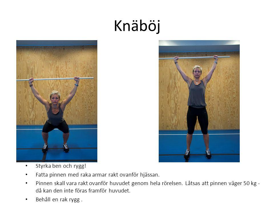 Knäböj • Styrka ben och rygg! • Fatta pinnen med raka armar rakt ovanför hjässan. • Pinnen skall vara rakt ovanför huvudet genom hela rörelsen. Låtsas