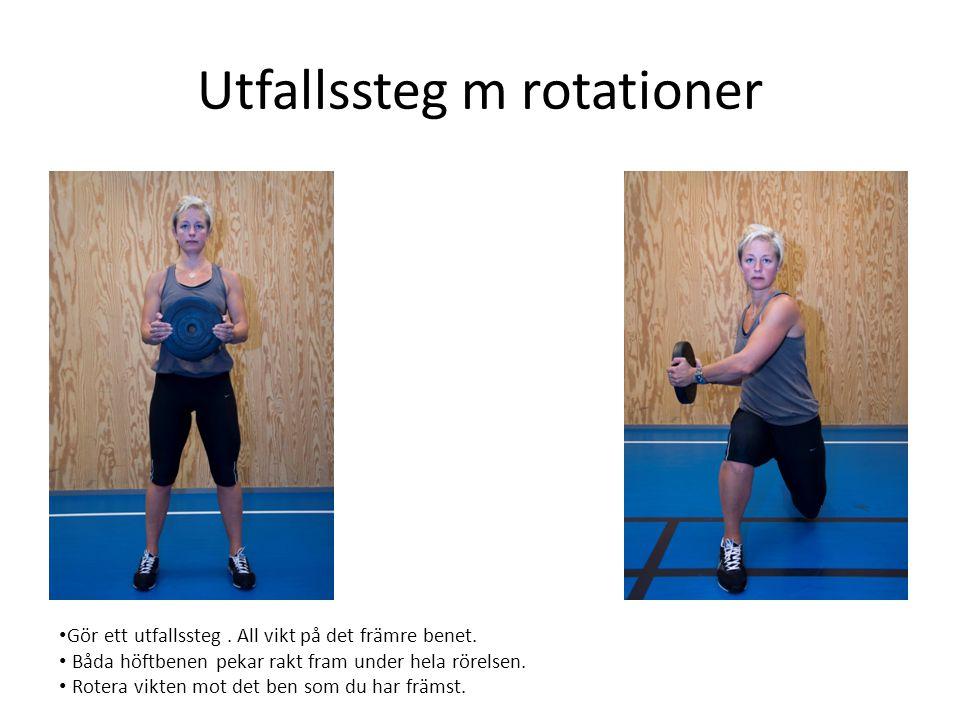 Utfallssteg m rotationer • Gör ett utfallssteg. All vikt på det främre benet. • Båda höftbenen pekar rakt fram under hela rörelsen. • Rotera vikten mo