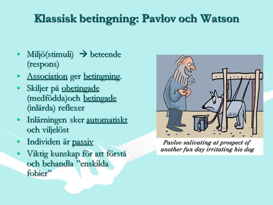 Klassisk betingning: Pavlov och Watson •Miljö(stimuli)  beteende (respons) •Association ger betingning.