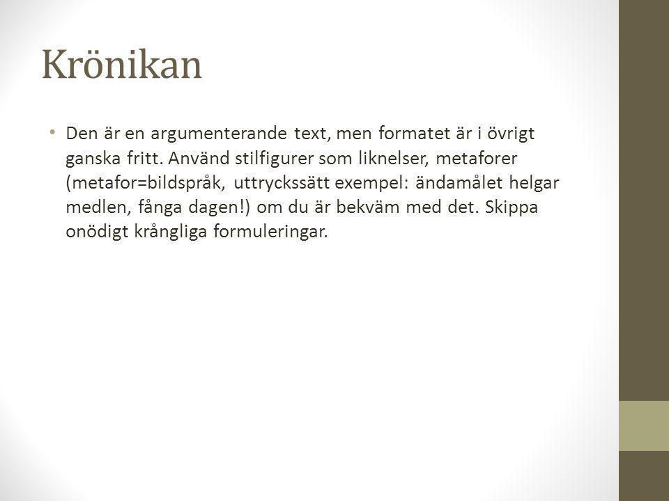 Krönikan • Den är en argumenterande text, men formatet är i övrigt ganska fritt. Använd stilfigurer som liknelser, metaforer (metafor=bildspråk, uttry
