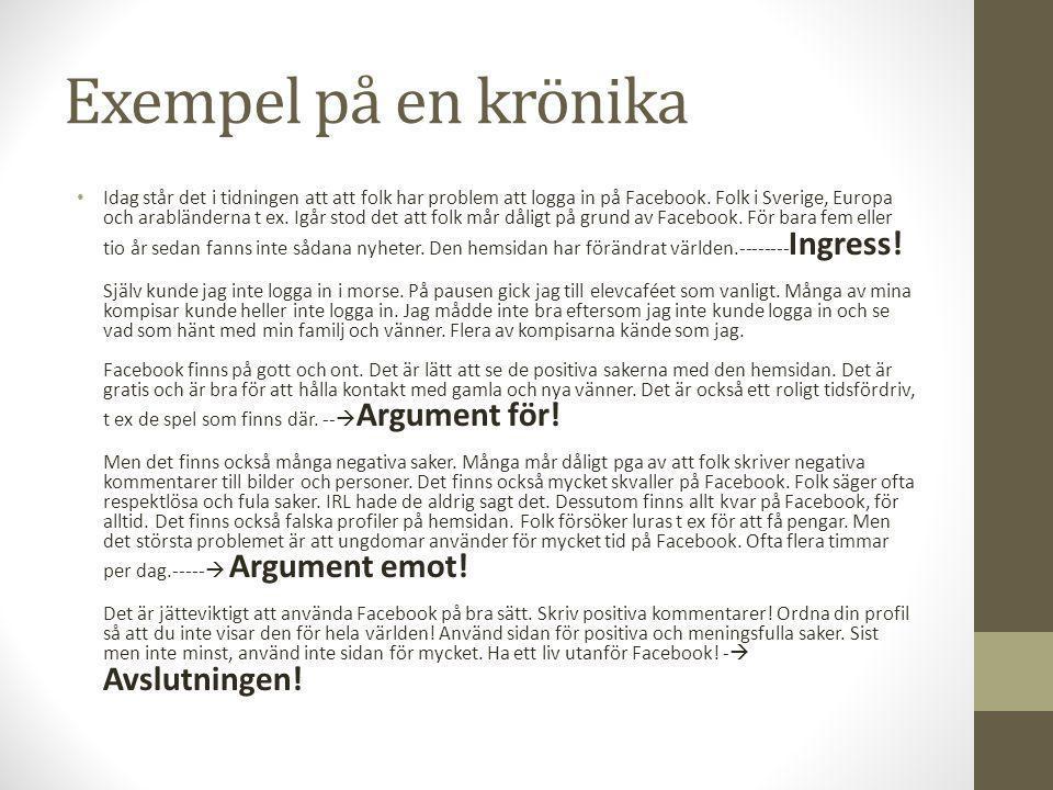 Exempel på en krönika • Idag står det i tidningen att att folk har problem att logga in på Facebook. Folk i Sverige, Europa och arabländerna t ex. Igå