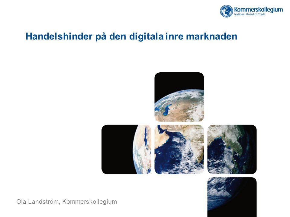 Handelshinder på den digitala inre marknaden Ola Landström, Kommerskollegium