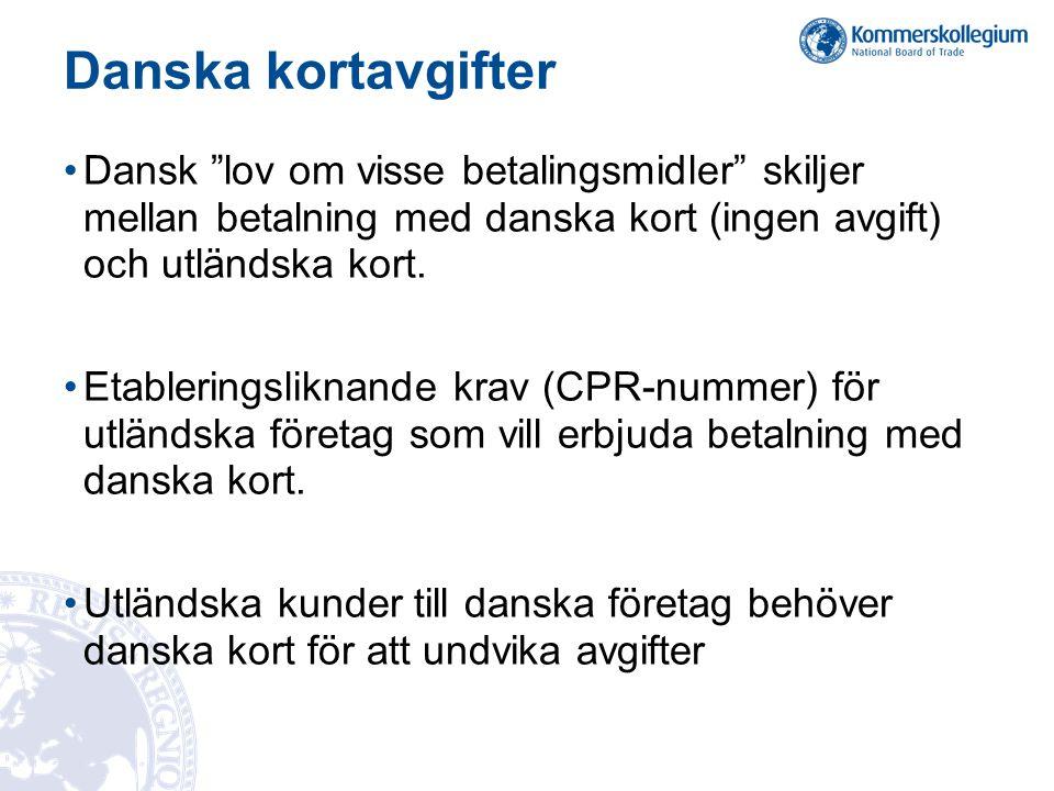Danska kortavgifter •Dansk lov om visse betalingsmidler skiljer mellan betalning med danska kort (ingen avgift) och utländska kort.