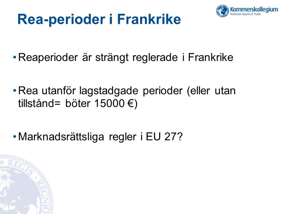 Rea-perioder i Frankrike •Reaperioder är strängt reglerade i Frankrike •Rea utanför lagstadgade perioder (eller utan tillstånd= böter 15000 €) •Marknadsrättsliga regler i EU 27?