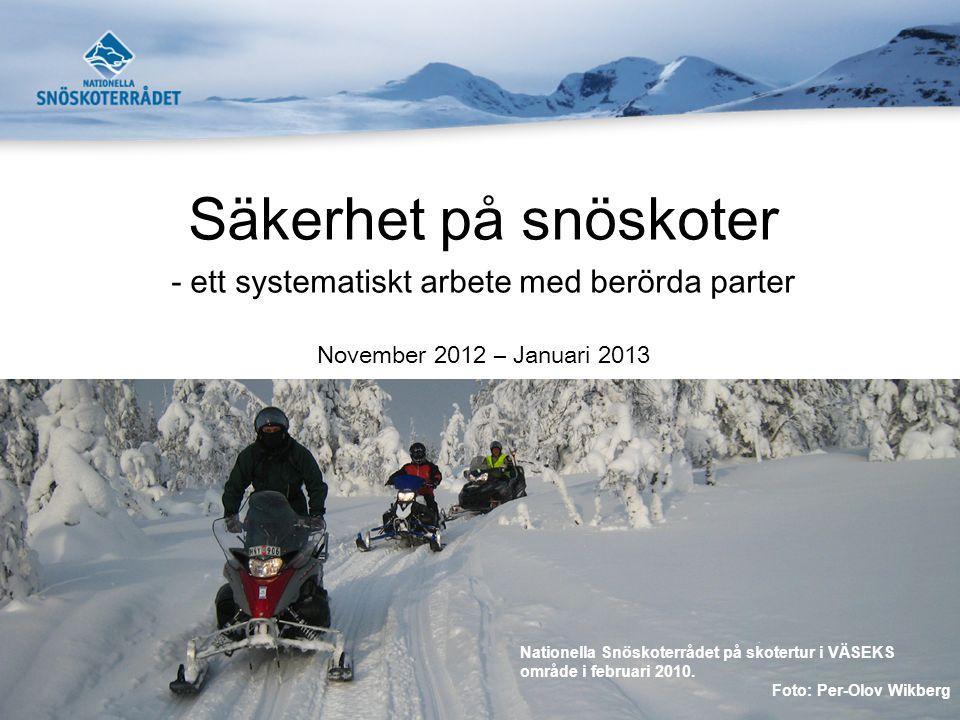 Säkerhet på snöskoter - ett systematiskt arbete med berörda parter November 2012 – Januari 2013 Nationella Snöskoterrådet på skotertur i VÄSEKS område i februari 2010.