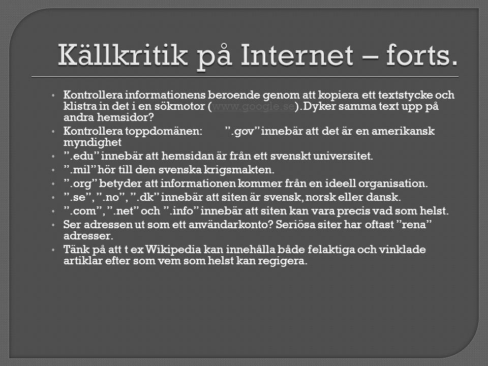 • Kontrollera informationens beroende genom att kopiera ett textstycke och klistra in det i en sökmotor (www.google.se). Dyker samma text upp på andra