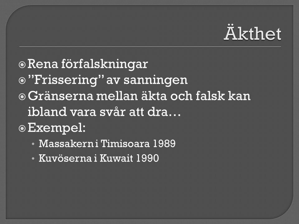 """ Rena förfalskningar  """"Frissering"""" av sanningen  Gränserna mellan äkta och falsk kan ibland vara svår att dra…  Exempel: • Massakern i Timisoara 1"""