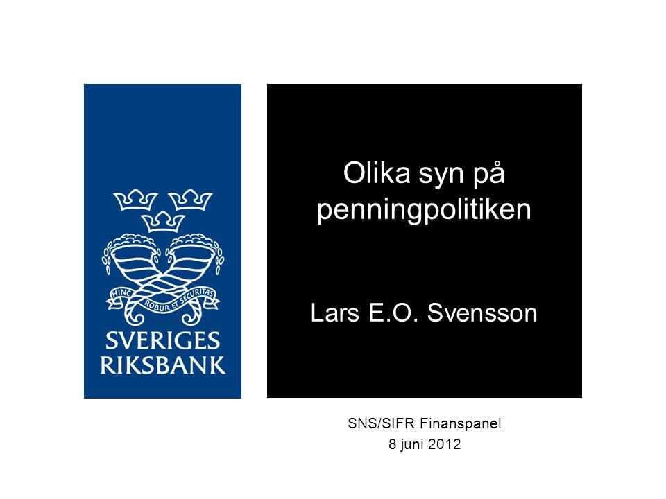 SNS/SIFR Finanspanel 8 juni 2012 Olika syn på penningpolitiken Lars E.O. Svensson