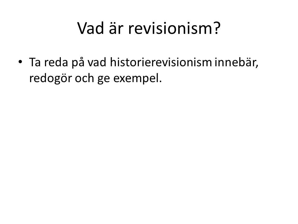 Vad är revisionism? • Ta reda på vad historierevisionism innebär, redogör och ge exempel.