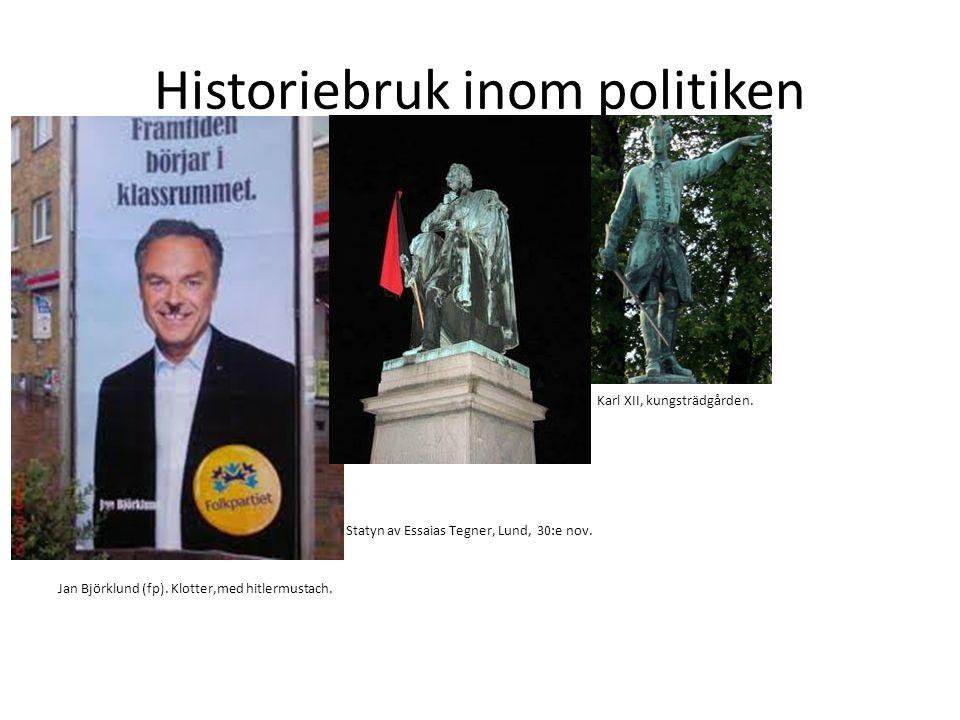 Historiebruk inom politiken • • Karl XII, kungsträdgården. • Statyn av Essaias Tegner, Lund, 30:e nov. Jan Björklund (fp). Klotter,med hitlermustach.