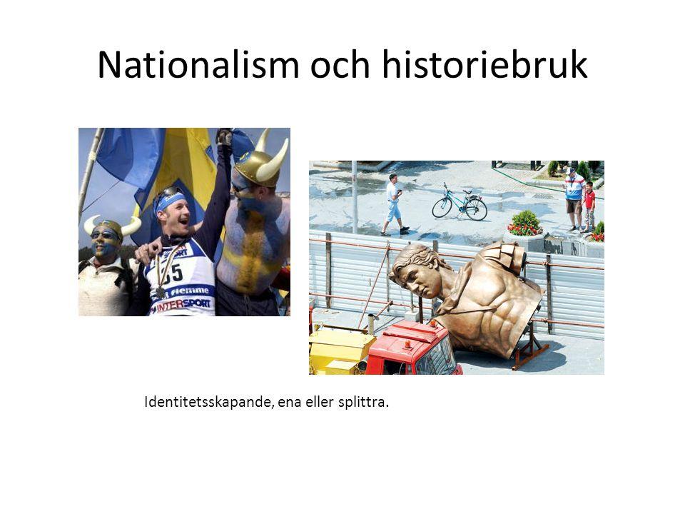 Nationalism och historiebruk Identitetsskapande, ena eller splittra.