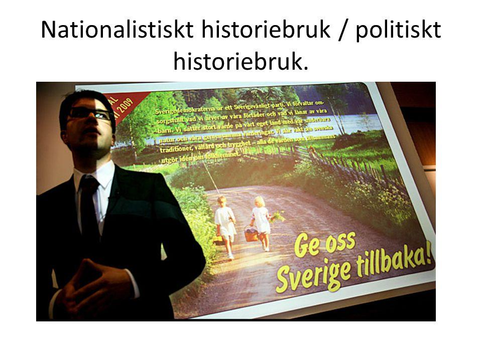 Nationalistiskt historiebruk / politiskt historiebruk.