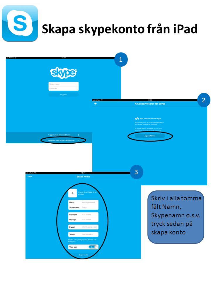 Skapa skypekonto från iPad 1 2 3 Skriv i alla tomma fält Namn, Skypenamn o.s.v. tryck sedan på skapa konto