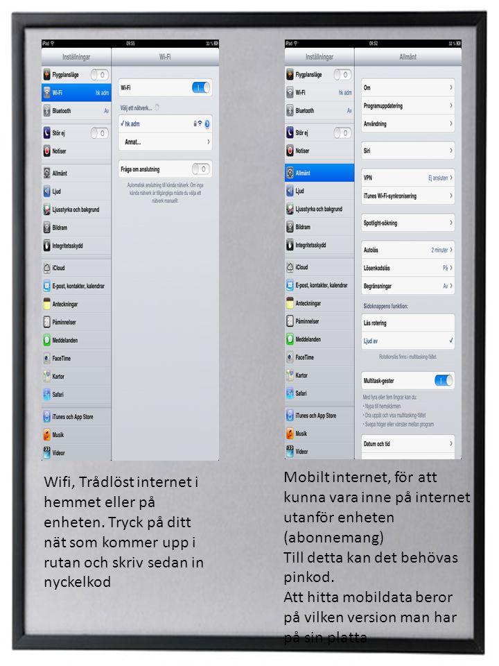 Wifi, Trådlöst internet i hemmet eller på enheten. Tryck på ditt nät som kommer upp i rutan och skriv sedan in nyckelkod Mobilt internet, för att kunn