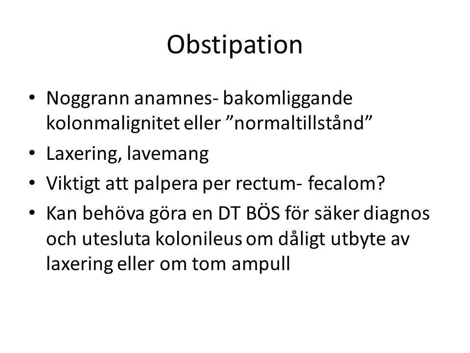 Obstipation • Noggrann anamnes- bakomliggande kolonmalignitet eller normaltillstånd • Laxering, lavemang • Viktigt att palpera per rectum- fecalom.