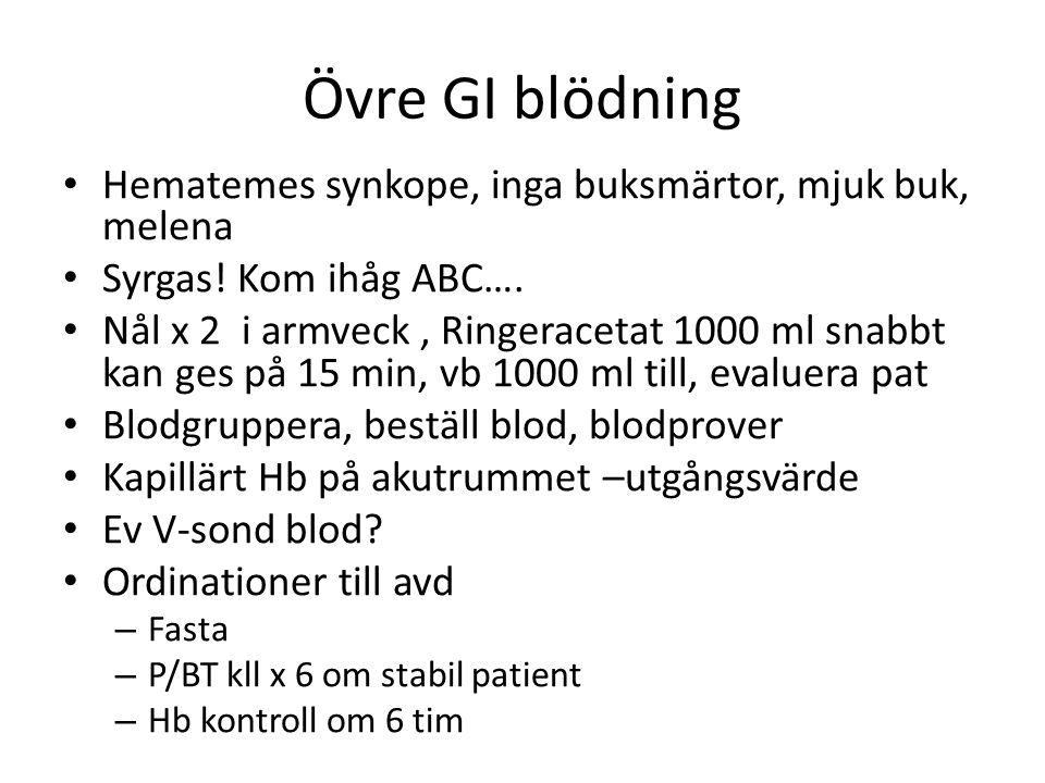 Övre GI blödning • Hematemes synkope, inga buksmärtor, mjuk buk, melena • Syrgas.