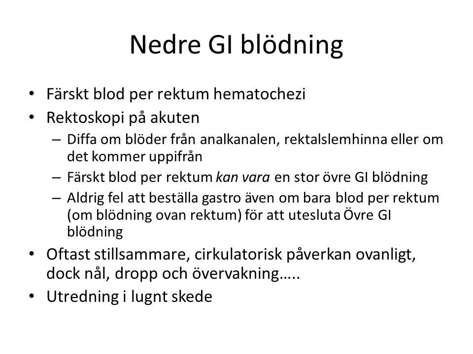 Nedre GI blödning • Färskt blod per rektum hematochezi • Rektoskopi på akuten – Diffa om blöder från analkanalen, rektalslemhinna eller om det kommer uppifrån – Färskt blod per rektum kan vara en stor övre GI blödning – Aldrig fel att beställa gastro även om bara blod per rektum (om blödning ovan rektum) för att utesluta Övre GI blödning • Oftast stillsammare, cirkulatorisk påverkan ovanligt, dock nål, dropp och övervakning…..