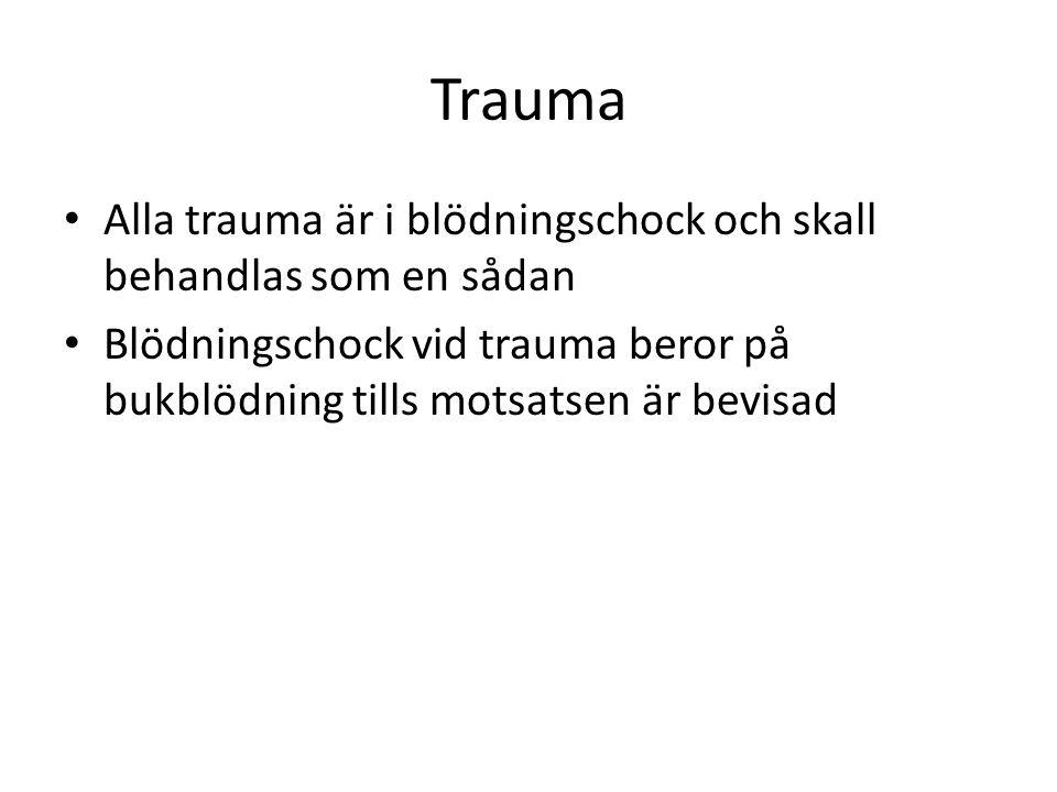 Trauma • Alla trauma är i blödningschock och skall behandlas som en sådan • Blödningschock vid trauma beror på bukblödning tills motsatsen är bevisad