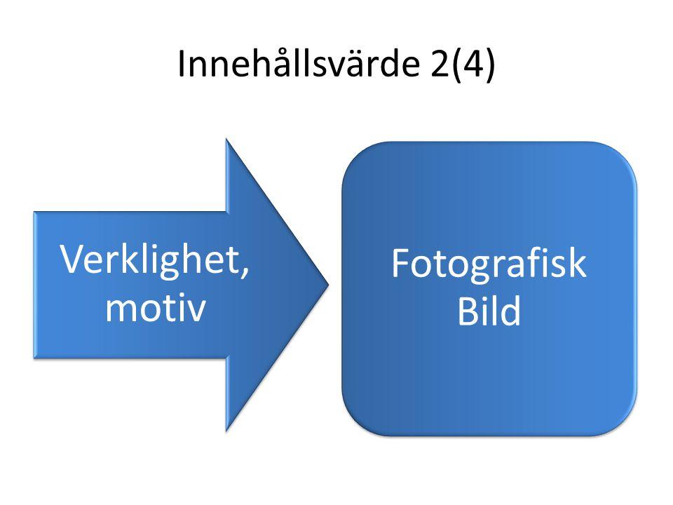 Innehållsvärde 2(4) Verklighet, motiv Fotografisk Bild