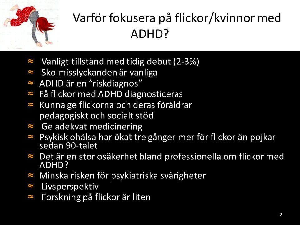 """2 Varför fokusera på flickor/kvinnor med ADHD? ≈ Vanligt tillstånd med tidig debut (2-3%) ≈ Skolmisslyckanden är vanliga ≈ ADHD är en """"riskdiagnos"""" ≈"""