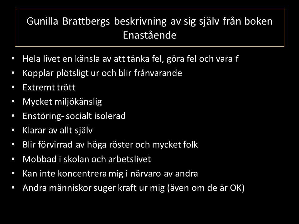 Gunilla Brattbergs beskrivning av sig själv från boken Enastående • Hela livet en känsla av att tänka fel, göra fel och vara f • Kopplar plötsligt ur