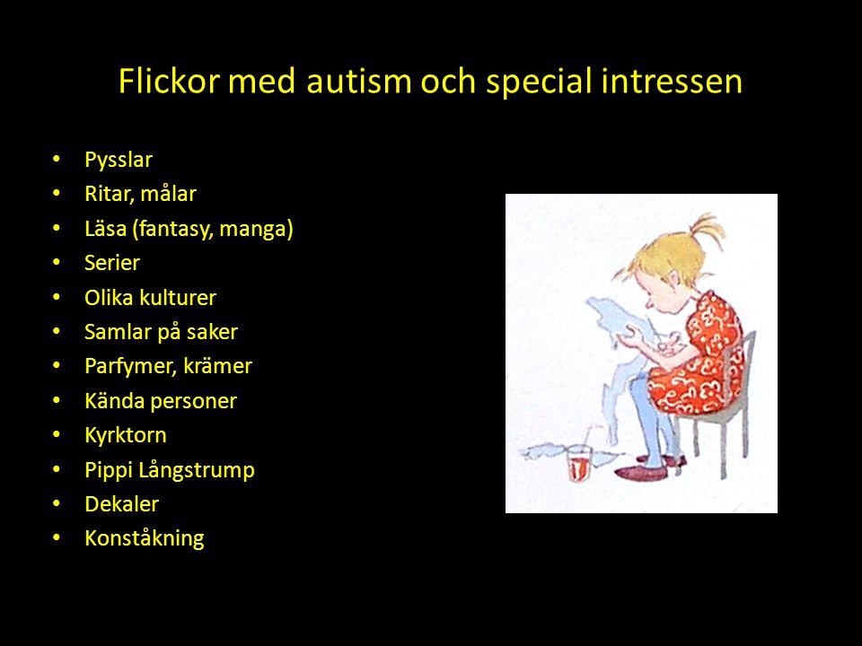 Flickor med autism och special intressen • Pysslar • Ritar, målar • Läsa (fantasy, manga) • Serier • Olika kulturer • Samlar på saker • Parfymer, kräm
