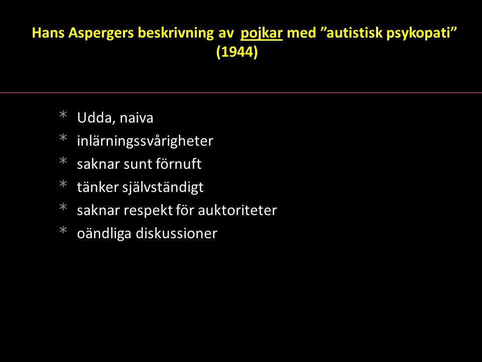 """Hans Aspergers beskrivning av pojkar med """"autistisk psykopati"""" (1944) * Udda, naiva * inlärningssvårigheter * saknar sunt förnuft * tänker självständi"""