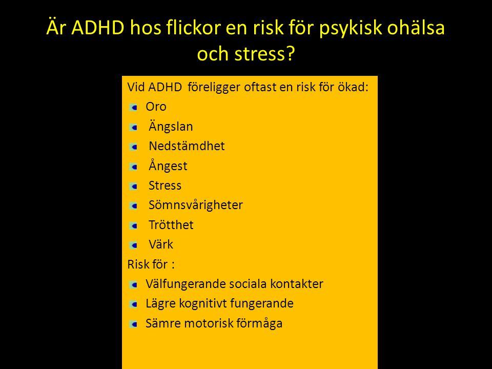 Är ADHD hos flickor en risk för psykisk ohälsa och stress? Vid ADHD föreligger oftast en risk för ökad: Oro Ängslan Nedstämdhet Ångest Stress Sömnsvår