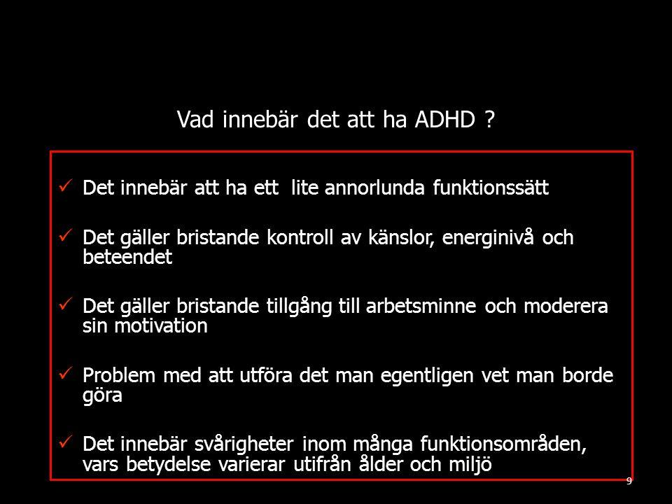 Vad innebär det att ha ADHD ?  Det innebär att ha ett lite annorlunda funktionssätt  Det gäller bristande kontroll av känslor, energinivå och beteen