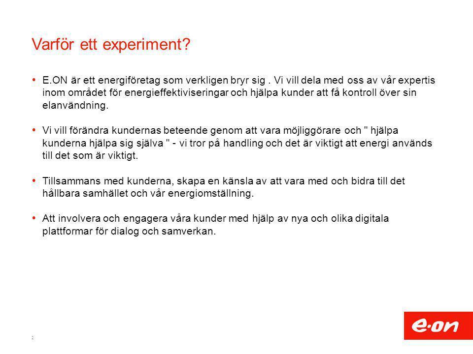 Varför ett experiment?  E.ON är ett energiföretag som verkligen bryr sig. Vi vill dela med oss av vår expertis inom området för energieffektivisering