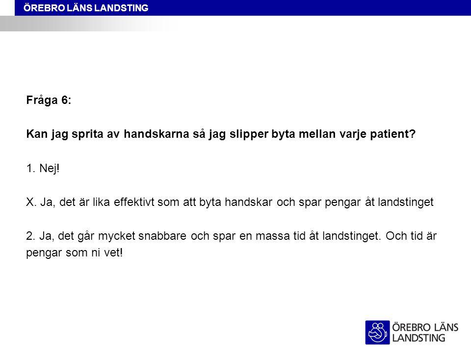 ÖREBRO LÄNS LANDSTING Fråga 6: Kan jag sprita av handskarna så jag slipper byta mellan varje patient? 1. Nej! X. Ja, det är lika effektivt som att byt