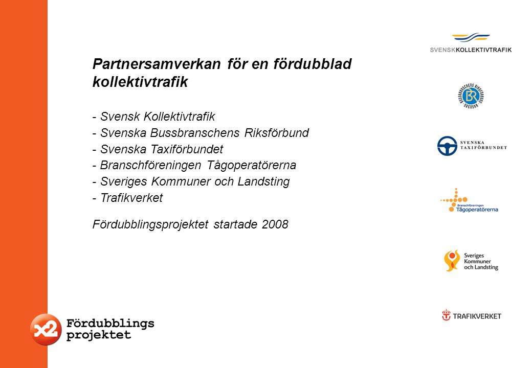 - Svensk Kollektivtrafik - Svenska Bussbranschens Riksförbund - Svenska Taxiförbundet - Branschföreningen Tågoperatörerna - Sveriges Kommuner och Land