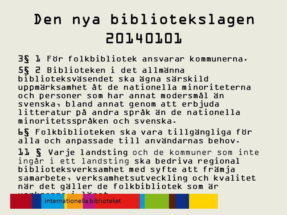 Den nya bibliotekslagen 20140101 3§ 1 För folkbibliotek ansvarar kommunerna. 5§ 2 Biblioteken i det allmänna biblioteksväsendet ska ägna särskild uppm