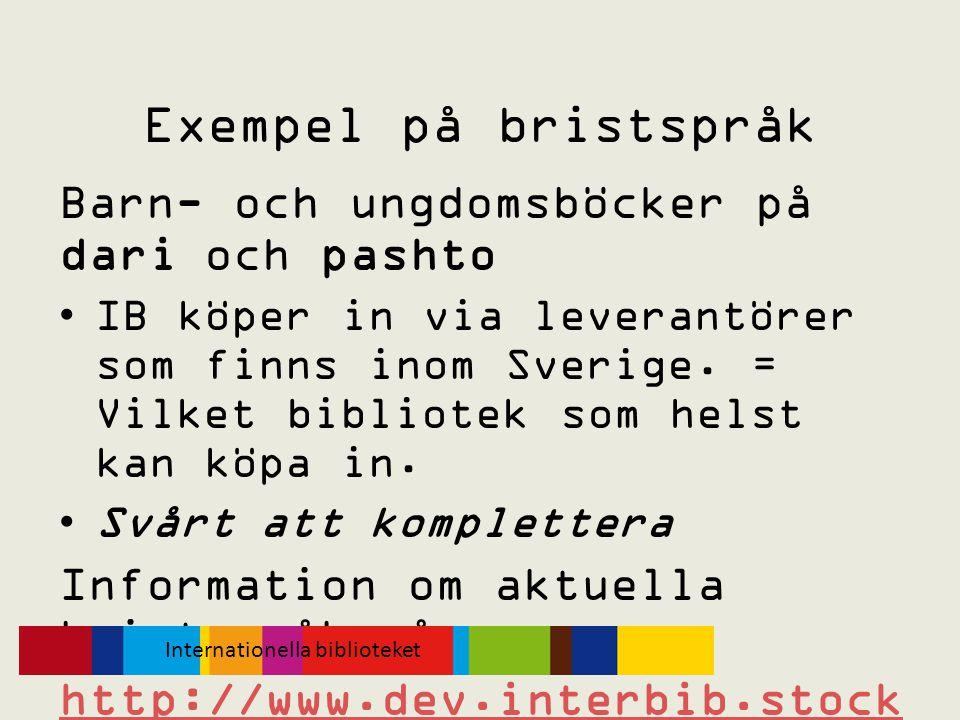 Exempel på bristspråk Barn- och ungdomsböcker på dari och pashto •IB köper in via leverantörer som finns inom Sverige. = Vilket bibliotek som helst ka