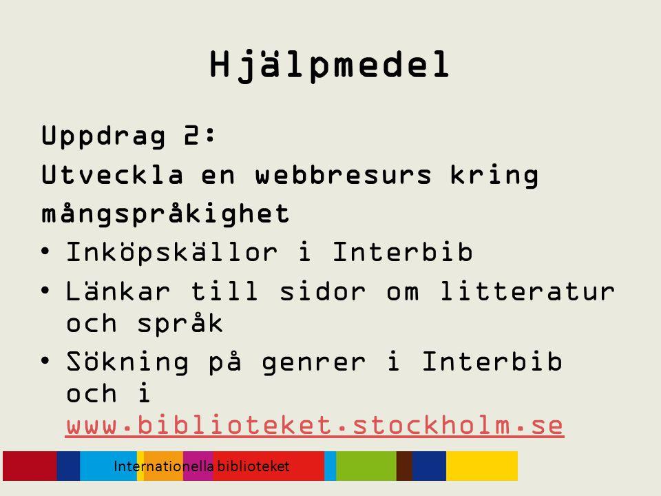 Hjälpmedel Uppdrag 2: Utveckla en webbresurs kring mångspråkighet •Inköpskällor i Interbib •Länkar till sidor om litteratur och språk •Sökning på genr