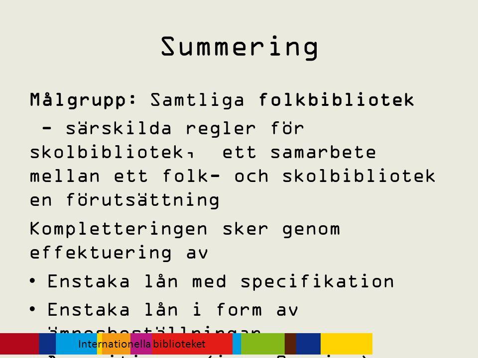 Summering Målgrupp: Samtliga folkbibliotek - särskilda regler för skolbibliotek, ett samarbete mellan ett folk- och skolbibliotek en förutsättning Kom