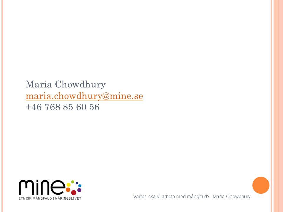 Maria Chowdhury maria.chowdhury@mine.se +46 768 85 60 56 maria.chowdhury@mine.se Varför ska vi arbeta med mångfald.