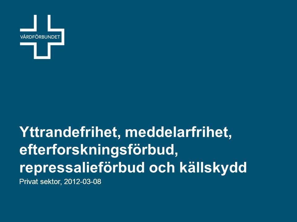 Yttrandefrihet, meddelarfrihet, efterforskningsförbud, repressalieförbud och källskydd Privat sektor, 2012-03-08
