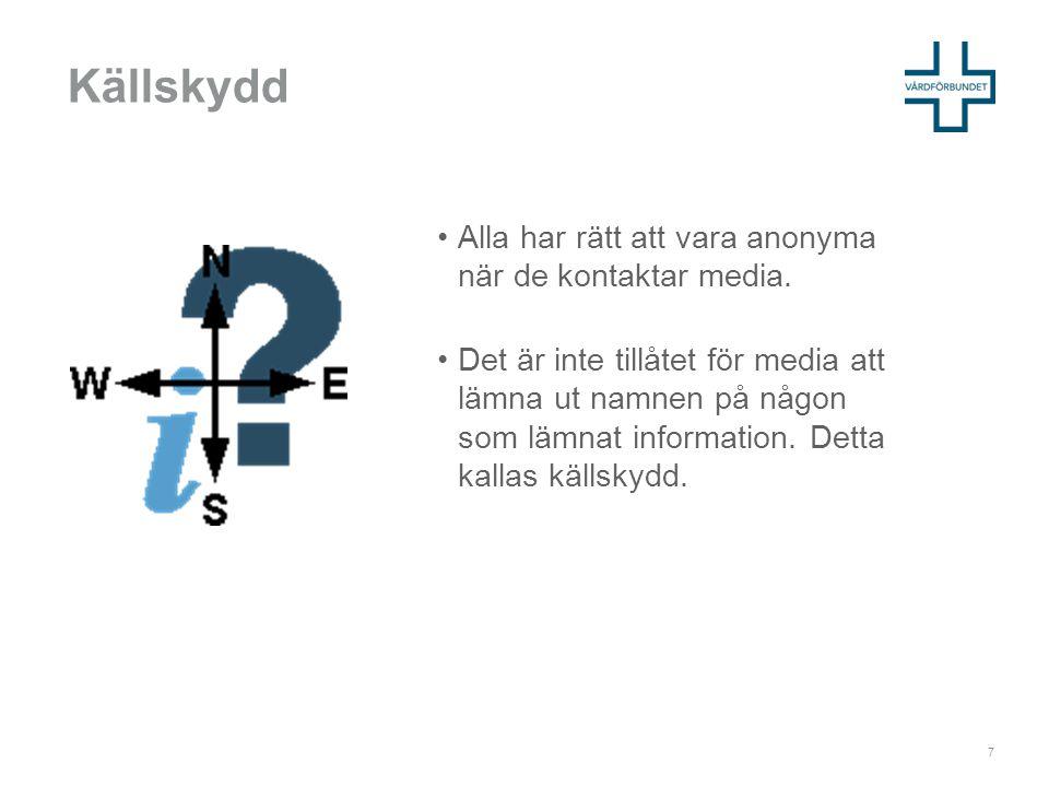 Källskydd •Alla har rätt att vara anonyma när de kontaktar media.
