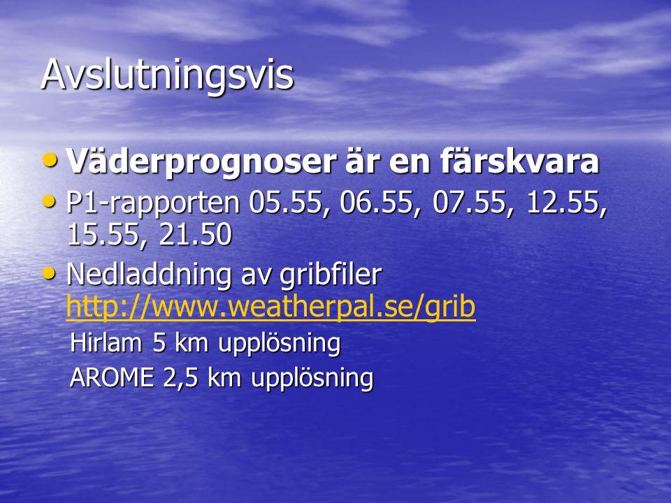 Avslutningsvis • Väderprognoser är en färskvara • P1-rapporten 05.55, 06.55, 07.55, 12.55, 15.55, 21.50 • Nedladdning av gribfiler • Nedladdning av gr