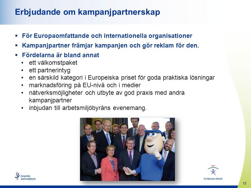 15 www.healthy-workplaces.eu Erbjudande om kampanjpartnerskap  För Europaomfattande och internationella organisationer  Kampanjpartner främjar kampa