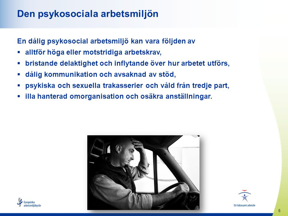 6 www.healthy-workplaces.eu Den psykosociala arbetsmiljön En dålig psykosocial arbetsmiljö kan vara följden av  alltför höga eller motstridiga arbets