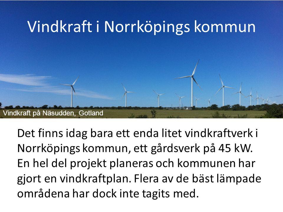 Vindkraft i Norrköpings kommun Det finns idag bara ett enda litet vindkraftverk i Norrköpings kommun, ett gårdsverk på 45 kW. En hel del projekt plane
