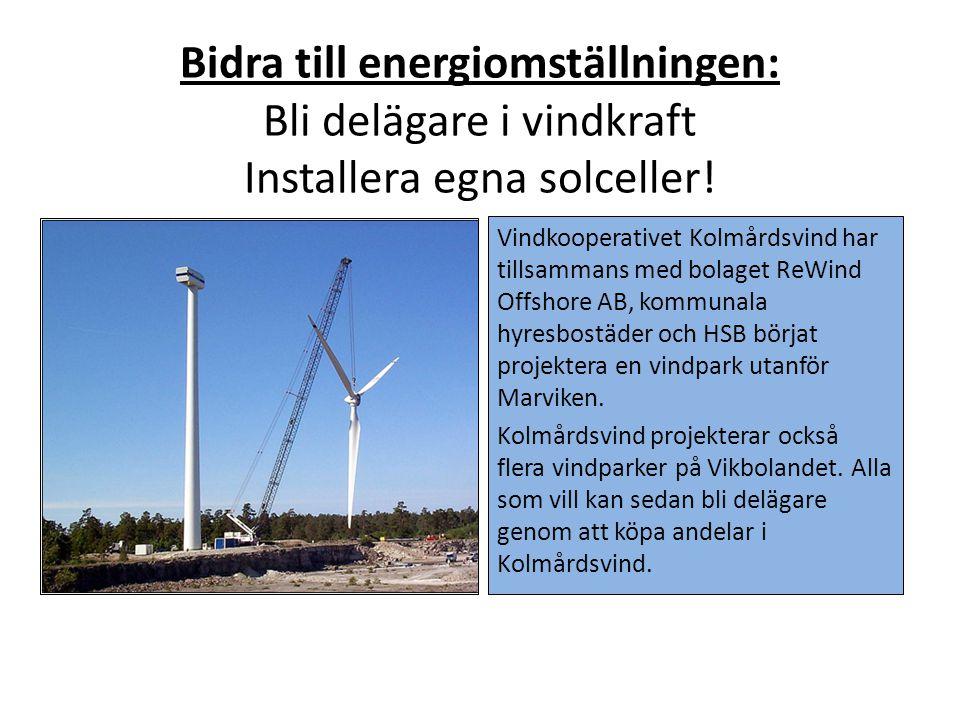Bidra till energiomställningen: Bli delägare i vindkraft Installera egna solceller! Vindkooperativet Kolmårdsvind har tillsammans med bolaget ReWind O