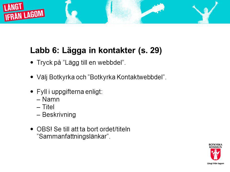 Labb 6: Lägga in kontakter (s.29)  Tryck på Lägg till en webbdel .