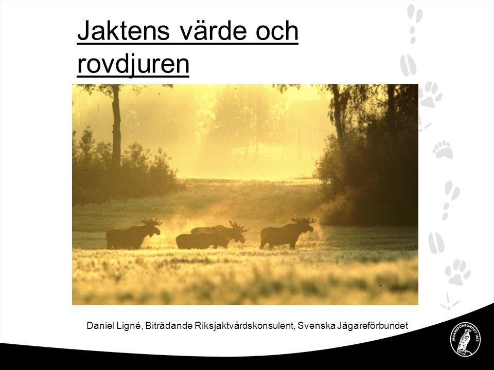 Jaktens värde och rovdjuren Daniel Ligné, Biträdande Riksjaktvårdskonsulent, Svenska Jägareförbundet