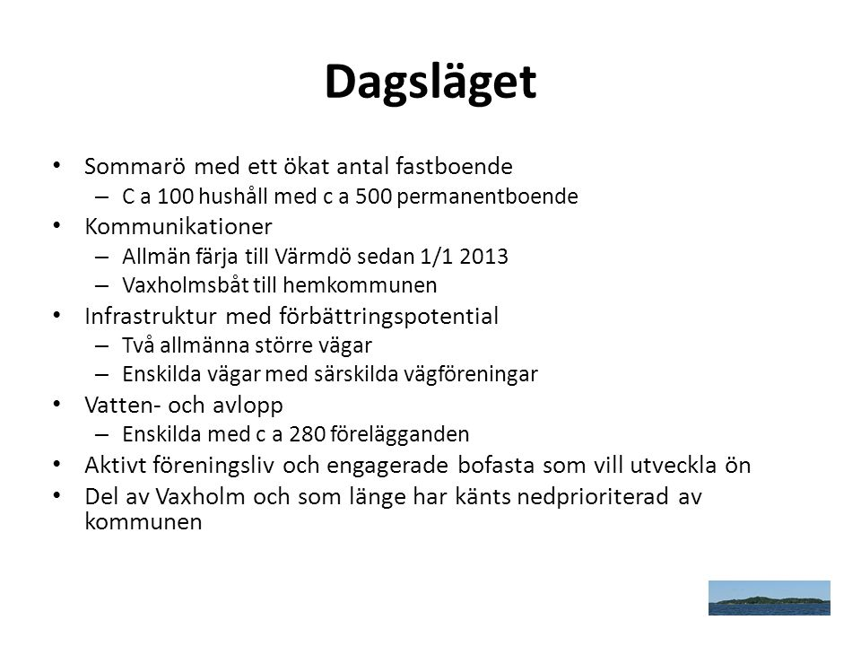 Dagsläget • Sommarö med ett ökat antal fastboende – C a 100 hushåll med c a 500 permanentboende • Kommunikationer – Allmän färja till Värmdö sedan 1/1